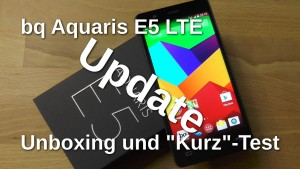 bq Aquaris E5 LTE Unboxing und Test Update